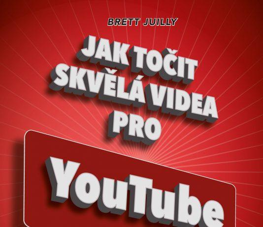 Jak točit skvělá videa pro YouTube - Brett Juilly. Obálka: Computerpress